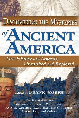 Discovering the Mysteries of Ancient America - Joseph, Frank, and Sitchin, Zecharia (Contributions by), and May, Wayne (Contributions by)