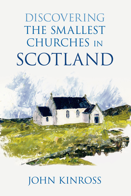 Discovering the Smallest Churches in Scotland - Kinross, John