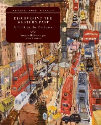 Discovering the Western Past, Volume II: A Look at the Evidence: Since 1500 - Wiesner, Merry E, and Ruff, Julius R, and Wheeler, William Bruce