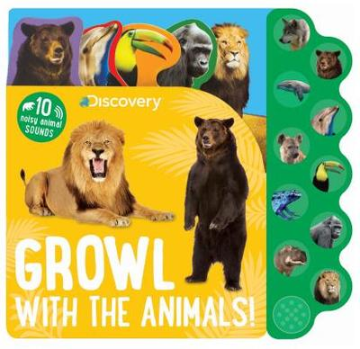 Discovery Growl with the Animals!: 10 Noisy Animal Sounds - Parragon Books Ltd