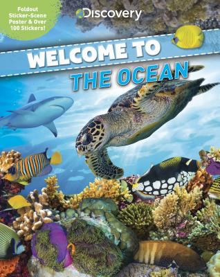 Discovery Welcome to the Ocean: Foldout Sticker-Scene Poster & Over 100 Stickers! - Froeb, Lori C, and Sieswerda, Paul (Consultant editor)
