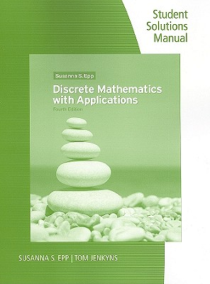 Discrete Mathematics with Applications, Student Solutions Manual and Study Guide - Epp, Susanna S, and Jenkyns, Tom (Prepared for publication by)