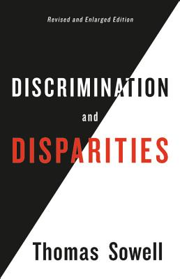 Discrimination and Disparities - Sowell, Thomas