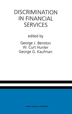 Discrimination in Financial Services - Benston, George J (Editor), and Hunter, W Curt (Editor), and Kaufman, George G (Editor)