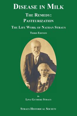 Disease in Milk: The Remedy Pasteurization - Straus, Lina Gutherz (Compiled by)