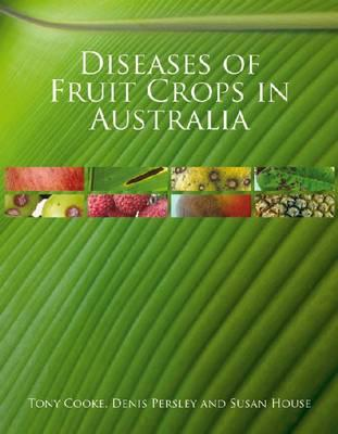Diseases of Fruit Crops in Australia - Cooke, Tony (Editor), and Persley, Denis (Editor), and House, Susan (Editor)
