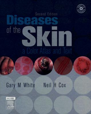 Diseases of the Skin: A Color Atlas and Text - White, Gary M, and Cox, Neil H
