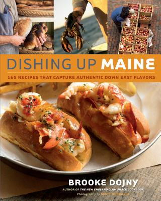 Dishing Up Maine: 165 Recipes That Capture Authentic Down East Flavors - Dojny, Brooke