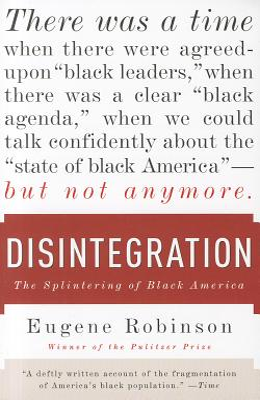 Disintegration: The Splintering of Black America - Robinson, Eugene