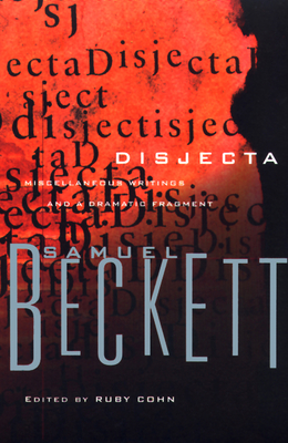 Disjecta: Miscellaneous Writings and a Dramatic Fragment - Beckett, Samuel, and Cohn, Ruby (Editor), and Beckett (Editor)