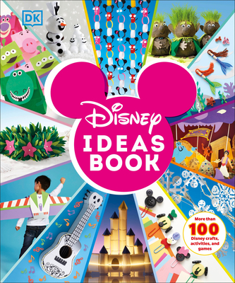 Disney Ideas Book: More Than 100 Disney Crafts, Activities, and Games - DK, and Dowsett, Elizabeth