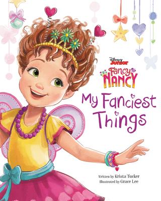 Disney Junior Fancy Nancy: My Fanciest Things - Tucker, Krista