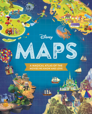 Disney Maps: A Magical Atlas of the Movies We Know and Love - Disney Book Group