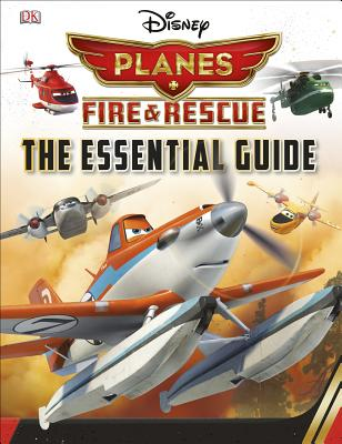 Disney Planes Fire and Rescue: The Essential Guide - Bynghall, Steve