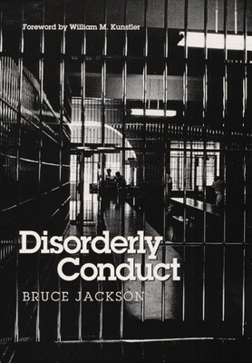Disorderly Conduct - Jackson, Bruce, and Kunstler, William M (Foreword by)