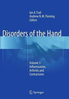 Disorders of the Hand: Volume 3: Inflammation, Arthritis and Contractures - Trail, Ian a (Editor), and Fleming, Andrew N M (Editor)