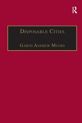 Disposable Cities: Garbage, Governance and Sustainable Development in Urban Africa - Myers, Garth Andrew