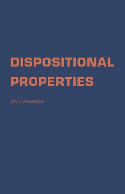 Dispositional Properties - Weissman, David, Professor, PH.D.