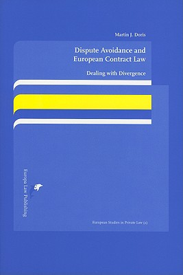 Dispute Avoidance and European Contract Law: Dealing with Divergence - Doris, Martin J