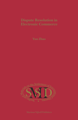 Dispute Resolution in Electronic Commerce - Zhao, Yun