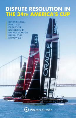 Dispute Resolution in the 34th America's Cup - Peter, Henry (Editor), and Tillett, David (Contributions by)