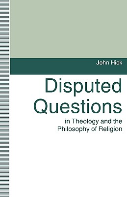 Disputed Questions in Theology and the Philosophy of Religion - Hick, John