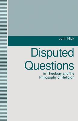 Disputed Questions in Theology and the Philosophy of Religion - Hick, John, Professor