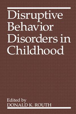 Disruptive Behavior Disorders in Childhood - Routh, Donald K. (Editor)