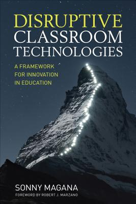 Disruptive Classroom Technologies: A Framework for Innovation in Education - Magana, Sonny
