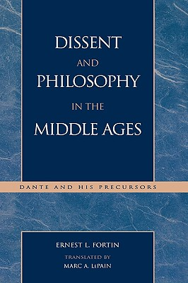 Dissent and Philosophy in the Middle Ages: Dante and His Precursors - Fortin, Ernest L, and LePain, Marc A (Translated by)