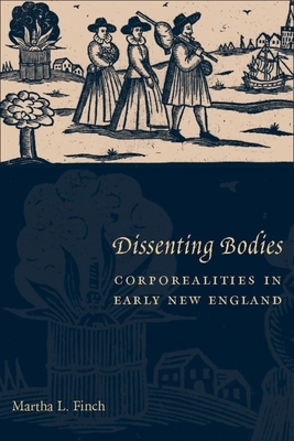 Dissenting Bodies: Corporealities in Early New England - Finch, Martha
