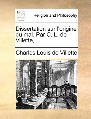 Dissertation Sur L'Origine Du Mal. Par C. L. de Villette, ... - Villette, Charles Louis De