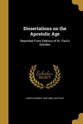 Dissertations on the Apostolic Age - Lightfoot, Joseph Barber 1828-1889