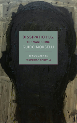 Dissipatio H.G.: The Vanishing - Morselli, Guido, and Randall, Frederika (Introduction by)