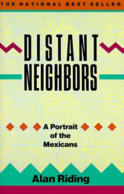 Distant Neighbors: A Portrait of the Mexicans - Riding, Alan