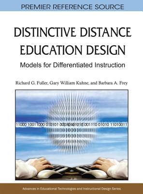 Distinctive Distance Education Design: Models for Differentiated Instruction - Fuller, Richard G, and Kuhne, Gary William, and Frey, Barbara A