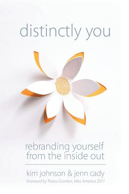 Distinctly You: Re-Branding Yourself from the Inside Out - Johnson, Kim, and Cady, Jenn