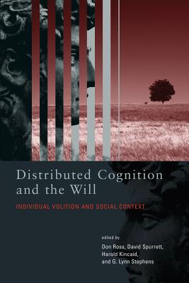 Distributed Cognition and the Will: Individual Volition and Social Context - Ross, Don (Contributions by), and Spurrett, David (Editor), and Kincaid, Harold (Editor)