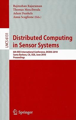 Distributed Computing in Sensor Systems: 6th IEEE International Conference, DCOSS 2010 Santa Barbara, CA, USA, June 21-23, 2010 Proceedings - Rajaraman, Rajmohan (Editor)