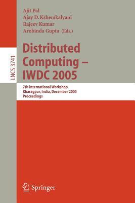 Distributed Computing - Iwdc 2005: 7th International Workshop, Kharagpur, India, December 27-30, 2005, Proceedings - Pal, Ajit (Editor), and Kshemkalyani, Ajay D (Editor), and Kumar, Rajeev (Editor)