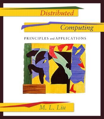 Distributed Computing: Principles and Applications - Liu, M L