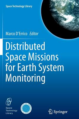 Distributed Space Missions for Earth System Monitoring - D'Errico, Marco (Editor)