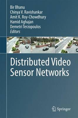 Distributed Video Sensor Networks - Bhanu, Bir (Editor), and Ravishankar, Chinya V (Editor), and Roy-Chowdhury, Amit K (Editor)