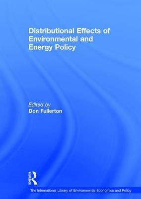 Distributional Effects of Environmental and Energy Policy - Fullerton, Don, Professor (Editor)