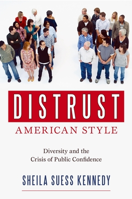Distrust, American Style: Diversity and the Crisis of Public Confidence - Kennedy, Sheila Suess