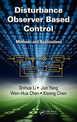 Disturbance Observer-Based Control: Methods and Applications - Li, Shihua