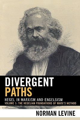 Divergent Paths: Hegel in Marxism and Engelsism - Levine, Norman