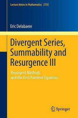 Divergent Series, Summability and Resurgence III 2016: III: Resurgent Methods and the First Painleve Equation - Delabaere, Eric