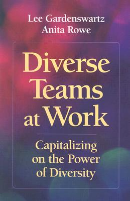 Diverse Teams at Work: Capitalizing on the Power of Diversity - Gardenswartz, Lee, and Rowe, Anita