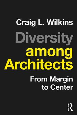 Diversity among Architects: From Margin to Center - Wilkins, Craig L.
